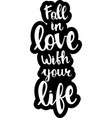 text - fall in love with your life vector image