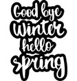 text - good bye winter hello spring vector image