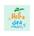 hello sea mood of rest sea sun beach palm vector image