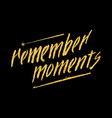 remember moments glitter golden hand lettering vector image vector image