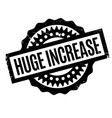 huge increase rubber stamp vector image vector image