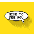 Nice to see you bubble vector image
