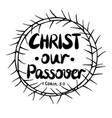 hand lettering christ our passover is made inside vector image vector image