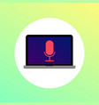 laptop with red microphone icon on the screen vector image vector image