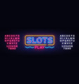 slots play neon sign slot machine design vector image vector image