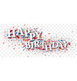 happy birthday text over colorful confetti vector image vector image