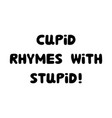 cupid rhymes with stupid handwritten roundish vector image vector image