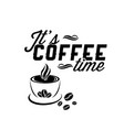 its coffee time coffee cup white background vector image vector image