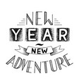 new year new adventure lettering qoute vector image