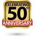 celebrating 50th years anniversary gold label vector image vector image