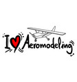aeromodeling love vector image vector image
