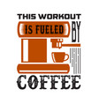 coffee quote and saying this workout coffee quote vector image vector image