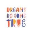 Dreams do come true hand drawn lettering