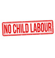 no child labour grunge rubber stamp vector image