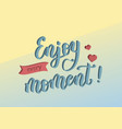 enjoy every moment on yellow and blue background vector image