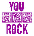 you rock mom typographic design for gift cards vector image vector image