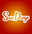 san diego - hand drawn lettering name of usa city vector image vector image