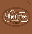 The Coffee Shop hand lettered vintage sign vector image vector image