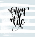 enjoy life - hand lettering inscription on blue vector image