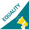 hand holding megaphone with equality announcement vector image