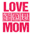 love you mom typographic design for gift cards vector image vector image