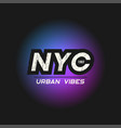 nyc urban vibes t-shirt and apparel design with vector image vector image