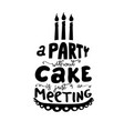 a party without cake is just a meeting - quote vector image