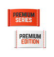 premium series and premium edition labels vector image vector image