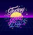 today is a good day hand written lettering vector image