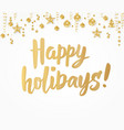 happy holidays text on white golden glitter vector image