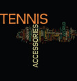 tennis accessories text background word cloud vector image vector image
