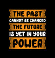the past cannot be changed vector image