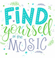 hand lettering text - find yourself in the music - vector image