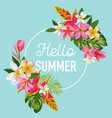 hello summer floral poster tropical exotic flowers vector image vector image