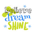 believe dream shine typography for kids vector image