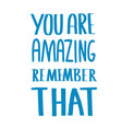 you are amazing remember that quote vector image vector image