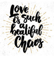 love is such a beautiful chaos lettering phrase vector image vector image