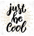 just be cool hand drawn lettering phrase design vector image vector image