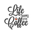 life begins after coffee lettering with coffee vector image vector image