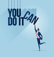 businessman with text you can do it vector image