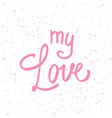 my love hand lettering hand drawn elements for vector image vector image