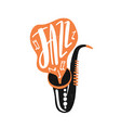 jazz hand drawn lettering saxophone with vector image