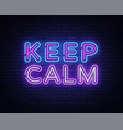 keep calm neon text keep calm neon sign vector image