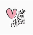music vintage lettering in my heart sign vector image