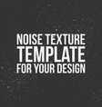 noise texture template vector image vector image