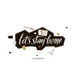 Let s stay home quote handwritten with vector image vector image