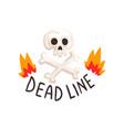 deadline in fire flames skull and crossbones vector image vector image