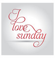 i love sunday typography design vector image