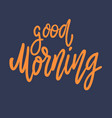 good morning lettering phrase for postcard banner vector image