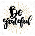 be grateful lettering phrase on grunge background vector image vector image